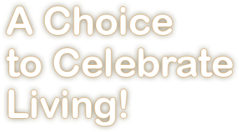 A Choice to Celebrate Living